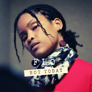 FLO - Not Today