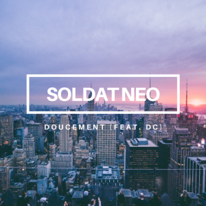 Soldat Neo - Doucement (feat. DC)