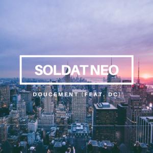 Soldat Neo - Doucement (feat. DC)